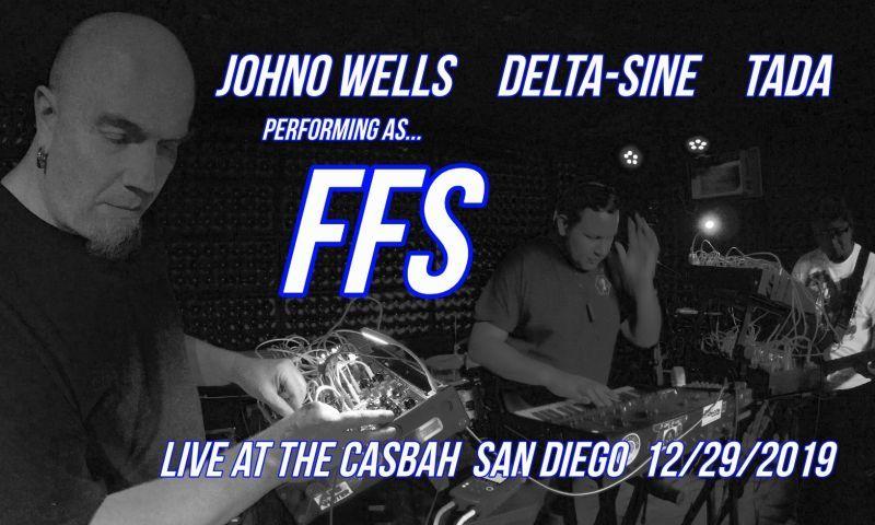 FFS(Johno Wells/Delta-Sine/Tada)12/29/'19 シンセトリオライブ! @The Casbah, San Diego CA