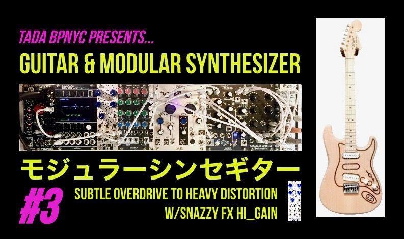 ギターエフェクターマニアの為のモジュラーシンセ入門ビデオ Part3 完成!Snazzy FX HI_GAINで各種歪み系サウンド!